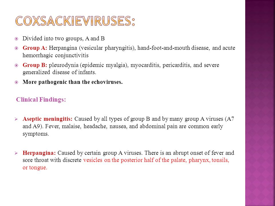 Coxsackieviruses: Clinical Findings: Divided into two groups, A and B