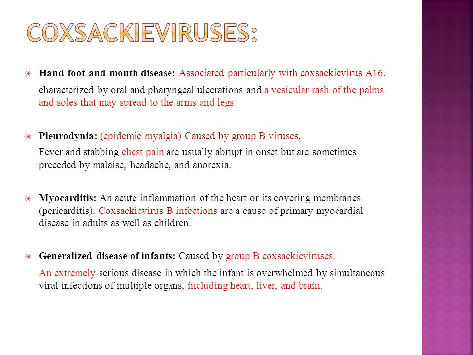 Coxsackieviruses: Hand-foot-and-mouth disease: Associated particularly with coxsackievirus A16.