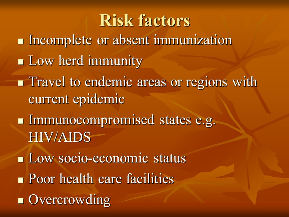 Risk factors Incomplete or absent immunization Low herd immunity