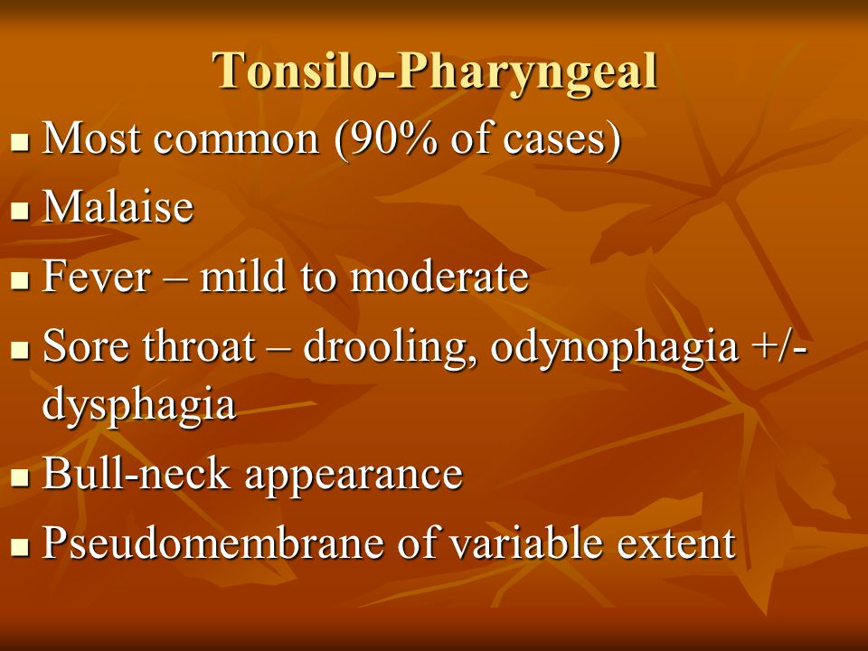 Tonsilo-Pharyngeal Most common (90% of cases) Malaise