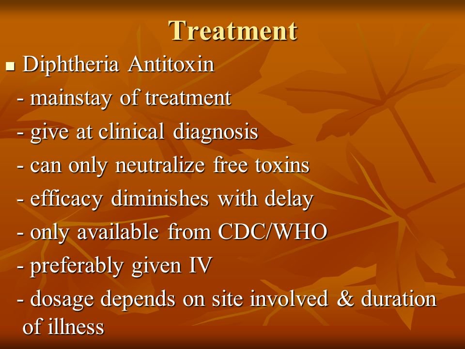 Treatment Diphtheria Antitoxin - mainstay of treatment