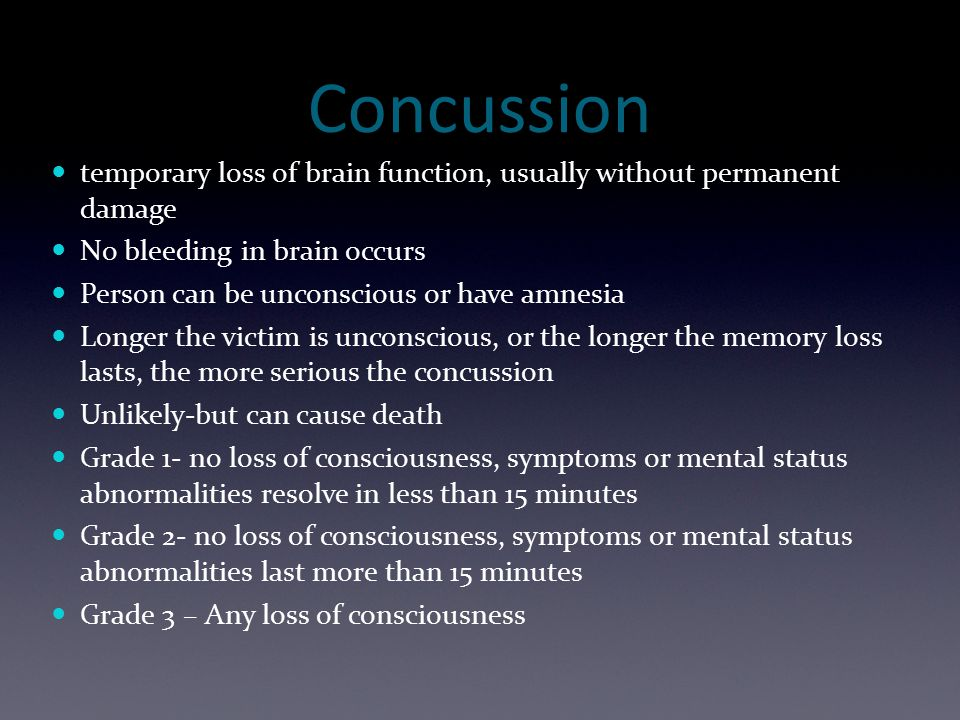 Concussion temporary loss of brain function, usually without permanent damage. No bleeding in brain occurs.