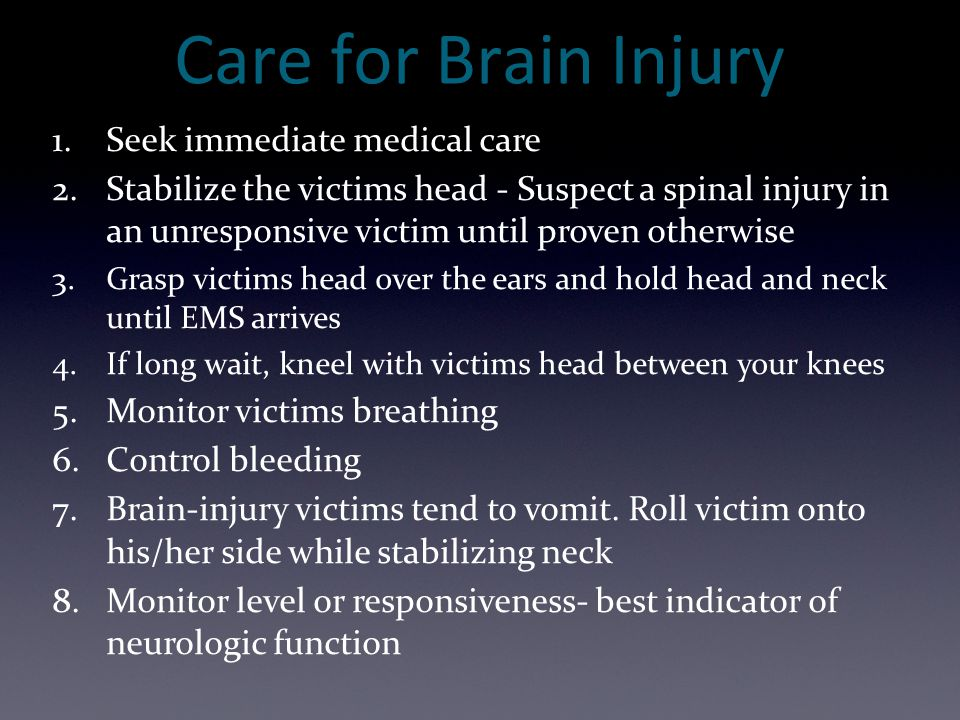 Care for Brain Injury Seek immediate medical care