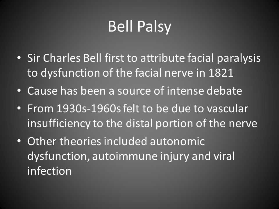 Bell Palsy Sir Charles Bell first to attribute facial paralysis to dysfunction of the facial nerve in 1821.