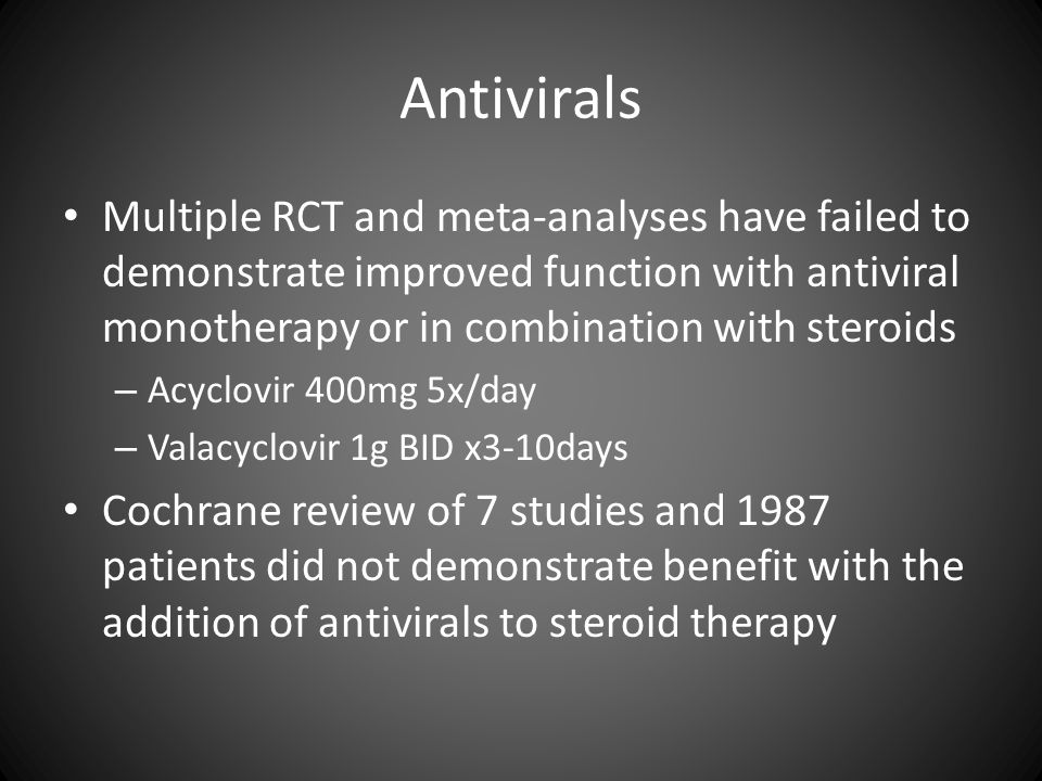 Antivirals Multiple RCT and meta-analyses have failed to demonstrate improved function with antiviral monotherapy or in combination with steroids.