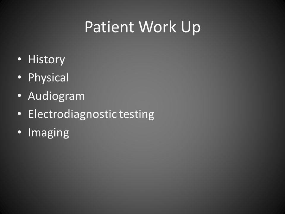 Patient Work Up History Physical Audiogram Electrodiagnostic testing
