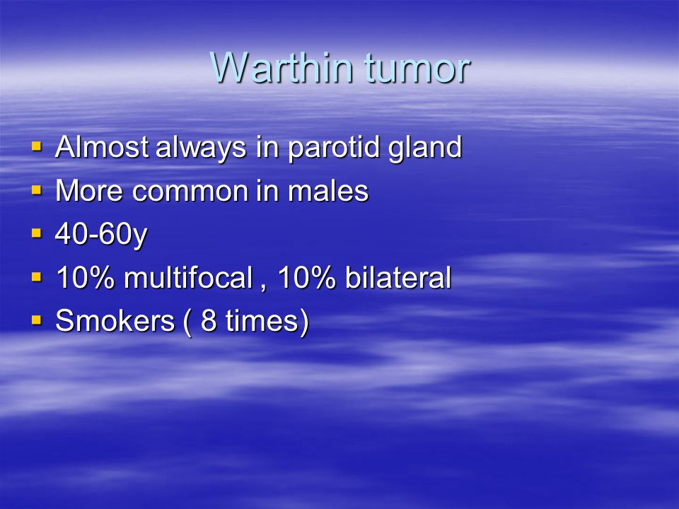 Warthin tumor Almost always in parotid gland More common in males