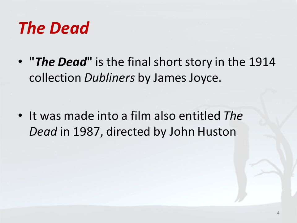 The Dead The Dead is the final short story in the 1914 collection Dubliners by James Joyce.