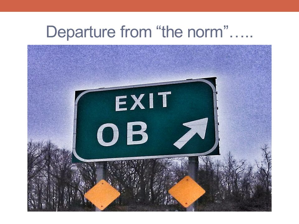 Departure from the norm …..