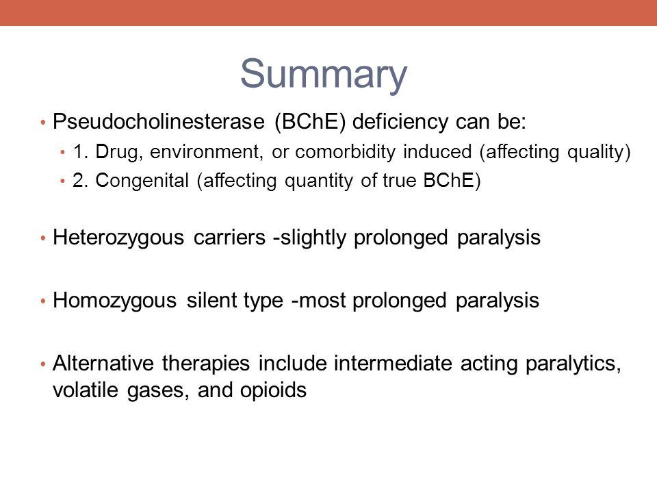 Summary Pseudocholinesterase (BChE) deficiency can be: