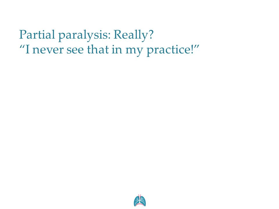 Partial paralysis: Really I never see that in my practice!