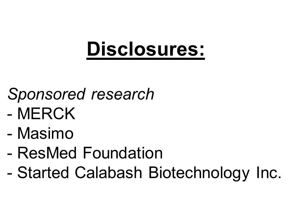 Disclosures: Sponsored research - MERCK Masimo ResMed Foundation