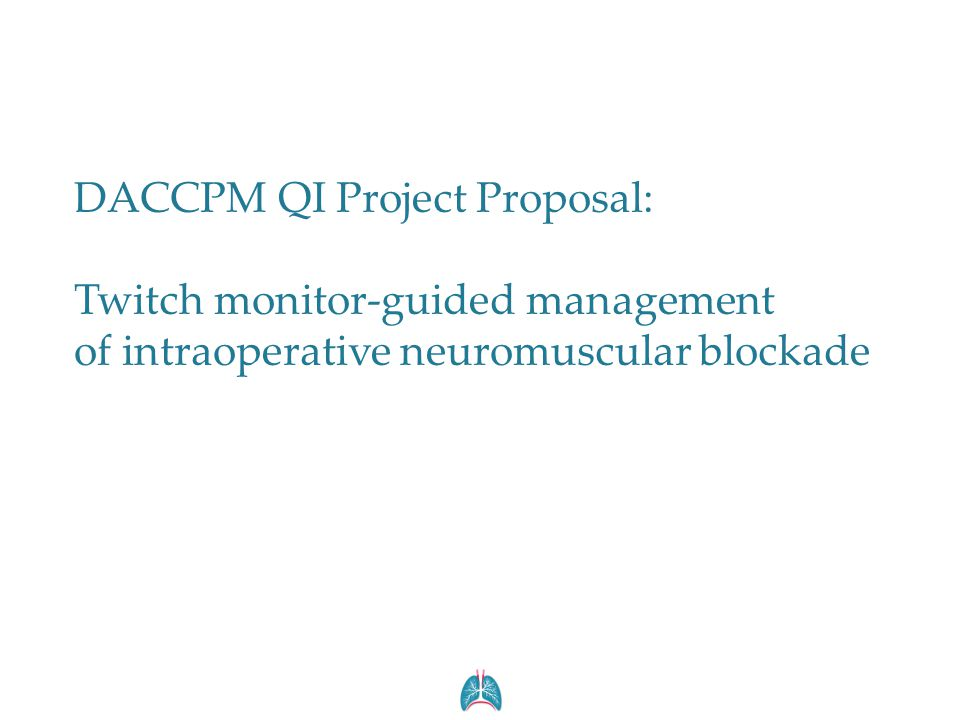 DACCPM QI Project Proposal: Twitch monitor-guided management of intraoperative neuromuscular blockade