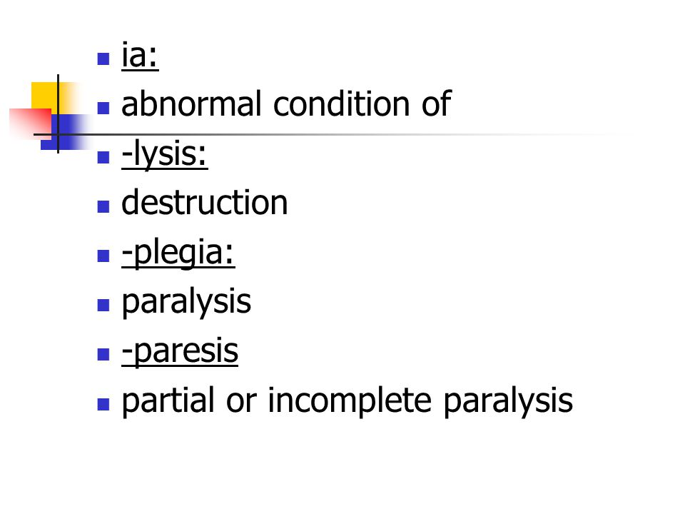 ia: abnormal condition of. -lysis: destruction.