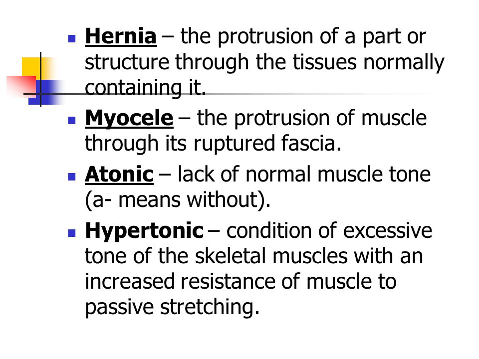 Hernia – the protrusion of a part or structure through the tissues normally containing it.