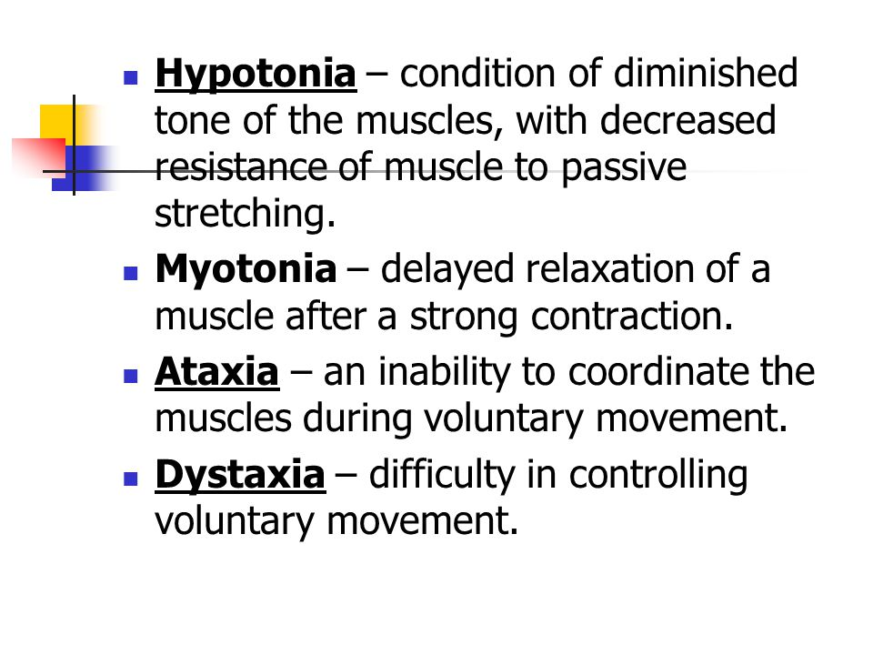 Hypotonia – condition of diminished tone of the muscles, with decreased resistance of muscle to passive stretching.