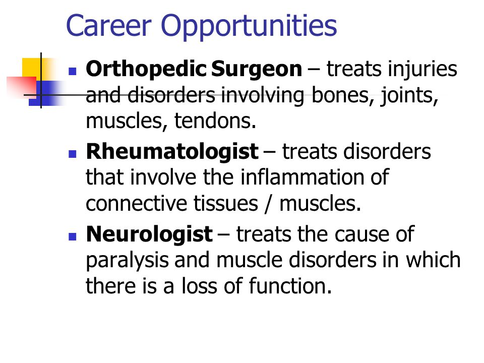 Career Opportunities Orthopedic Surgeon – treats injuries and disorders involving bones, joints, muscles, tendons.