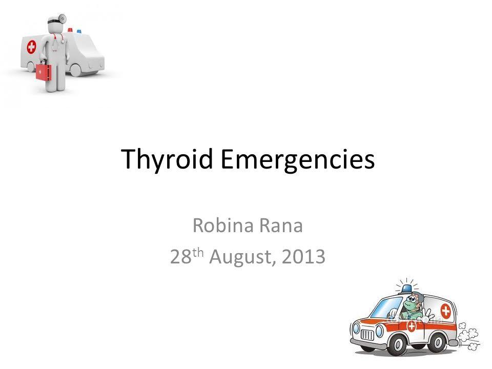 Thyroid Emergencies Robina Rana 28th August, 2013