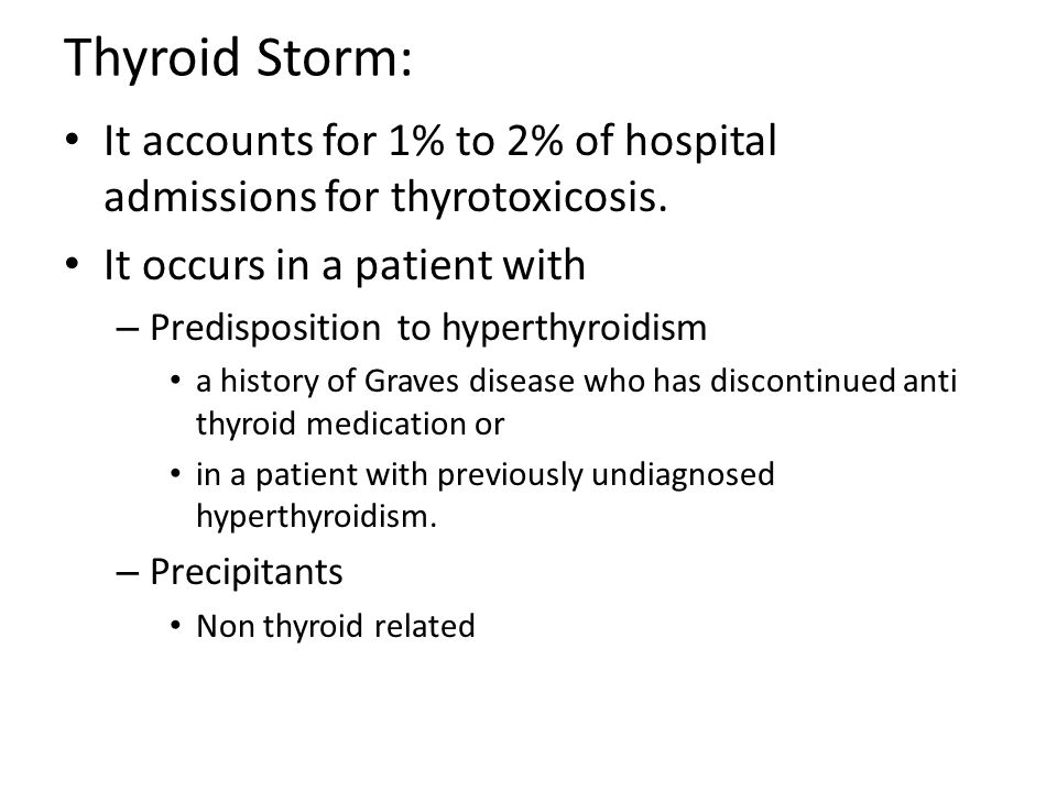 Thyroid Storm: It accounts for 1% to 2% of hospital admissions for thyrotoxicosis. It occurs in a patient with.