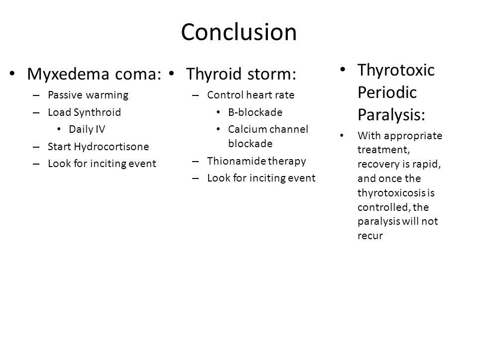 Conclusion Thyrotoxic Periodic Paralysis: Myxedema coma: