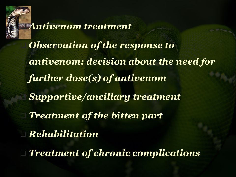 Antivenom treatment Observation of the response to antivenom: decision about the need for further dose(s) of antivenom.