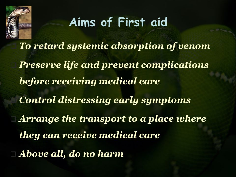 Aims of First aid To retard systemic absorption of venom