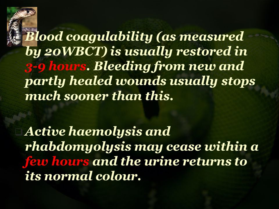 Blood coagulability (as measured by 20WBCT) is usually restored in 3-9 hours. Bleeding from new and partly healed wounds usually stops much sooner than this.