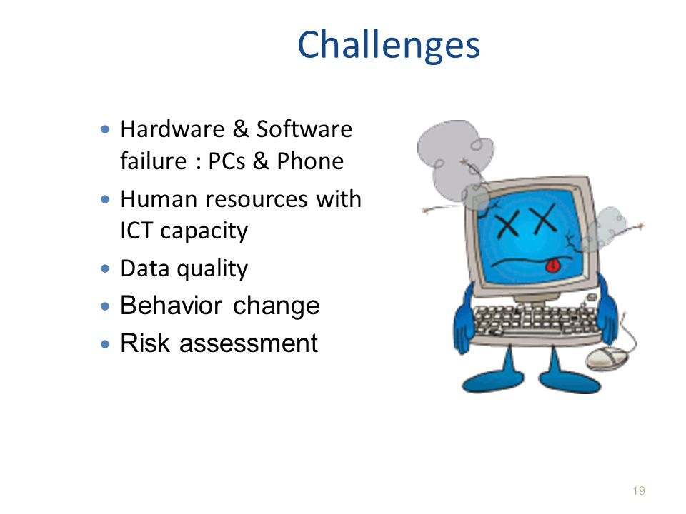 Challenges Hardware & Software failure : PCs & Phone