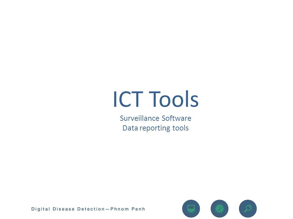 ICT Tools Surveillance Software Data reporting tools