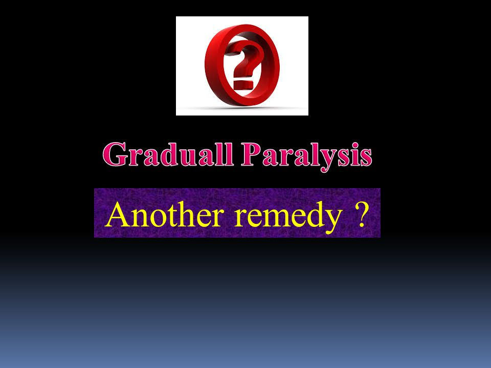 Graduall Paralysis Another remedy