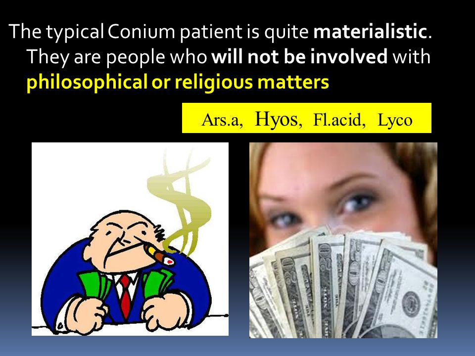 The typical Conium patient is quite materialistic