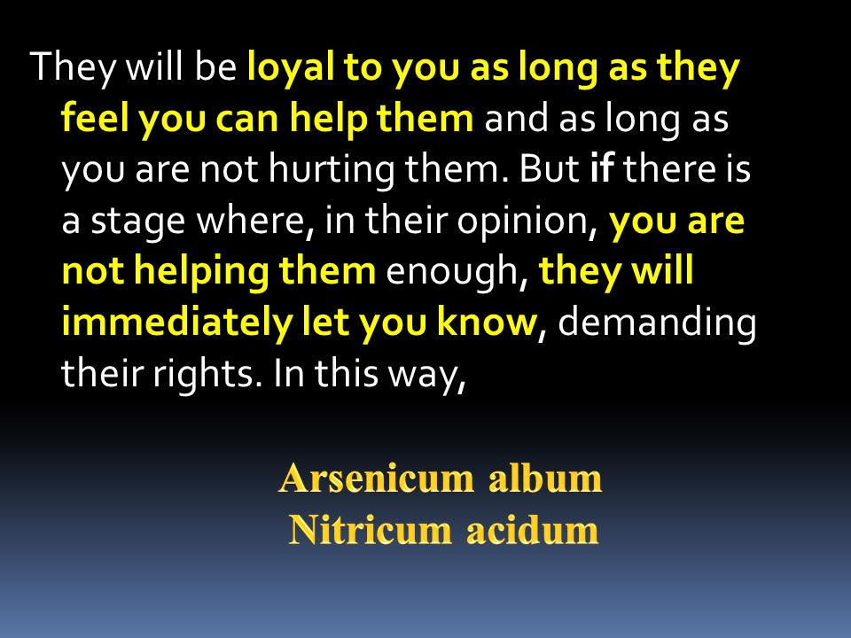 They will be loyal to you as long as they feel you can help them and as long as you are not hurting them. But if there is a stage where, in their opinion, you are not helping them enough, they will immediately let you know, demanding their rights. In this way,