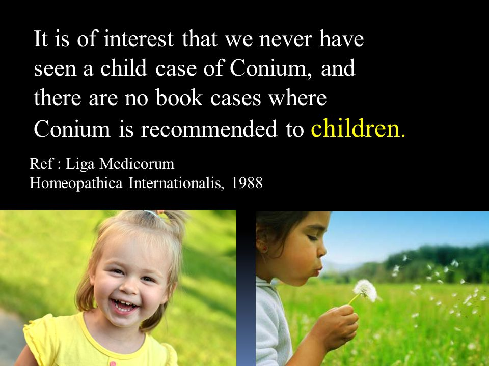 It is of interest that we never have seen a child case of Conium, and there are no book cases where Conium is recommended to children.