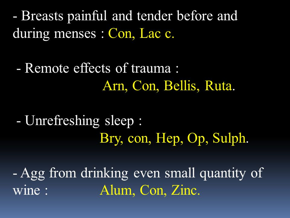 - Breasts painful and tender before and during menses : Con, Lac c.