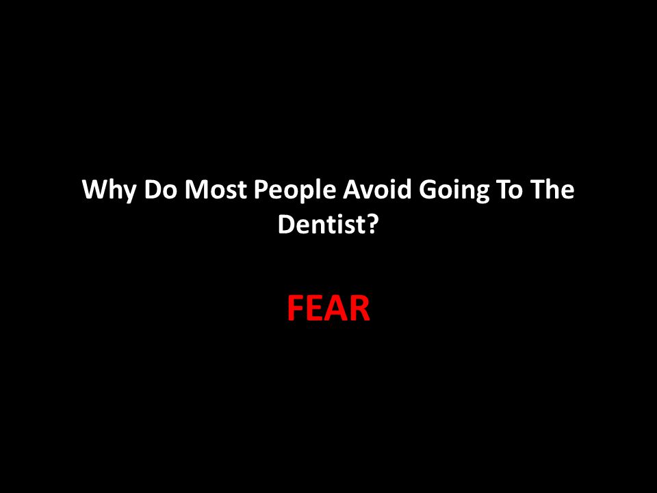 Why Do Most People Avoid Going To The Dentist