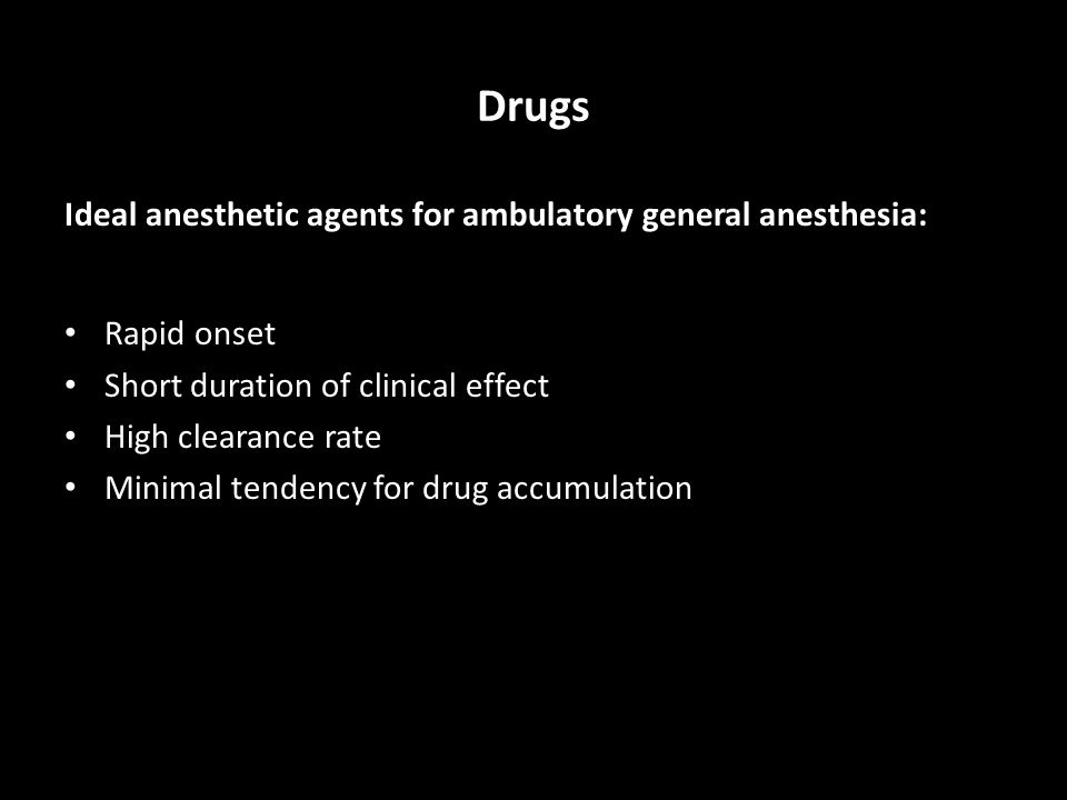 Drugs Ideal anesthetic agents for ambulatory general anesthesia: