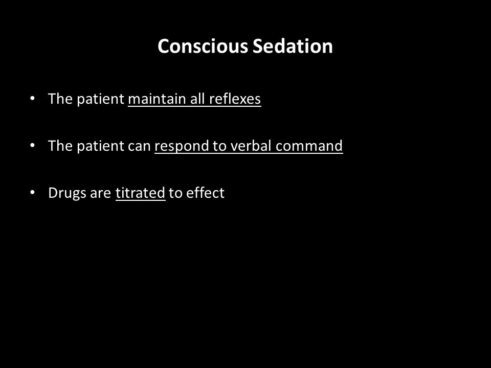 Conscious Sedation The patient maintain all reflexes