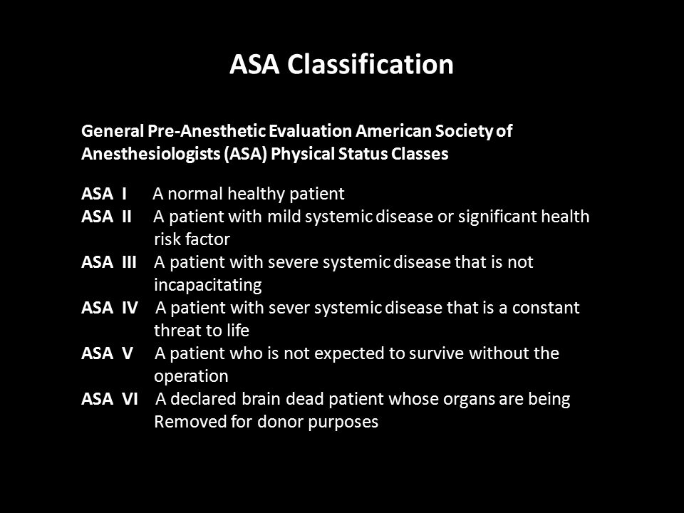 ASA Classification General Pre-Anesthetic Evaluation American Society of. Anesthesiologists (ASA) Physical Status Classes.
