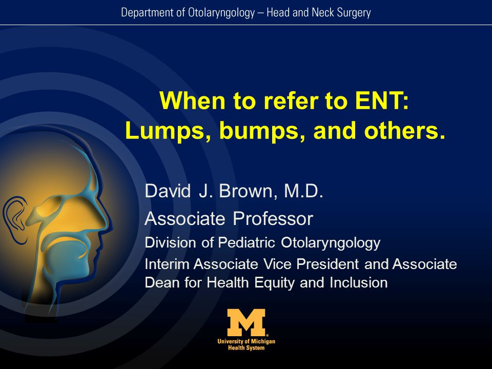 When to refer to ENT: Lumps, bumps, and others.