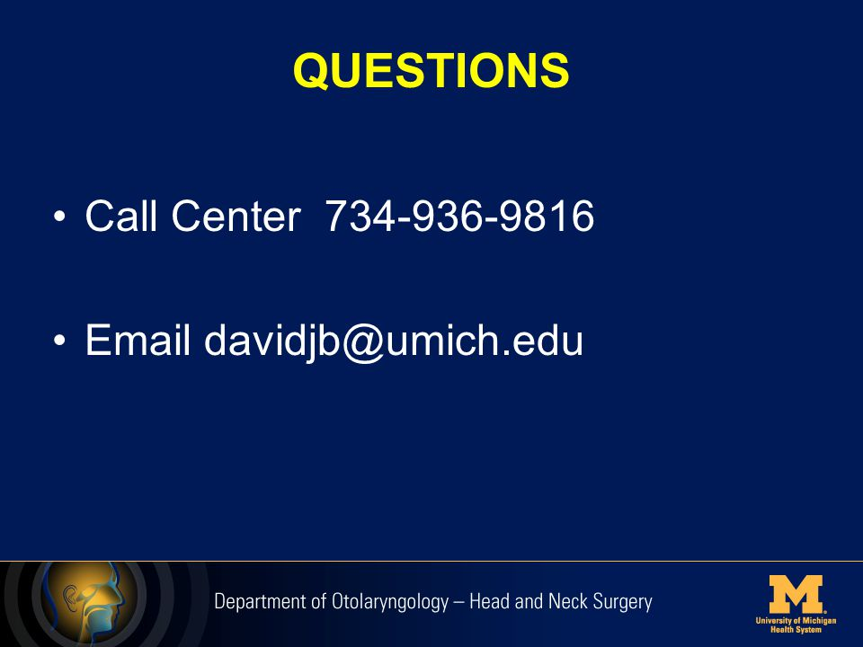 QUESTIONS Call Center 734-936-9816 Email davidjb@umich.edu