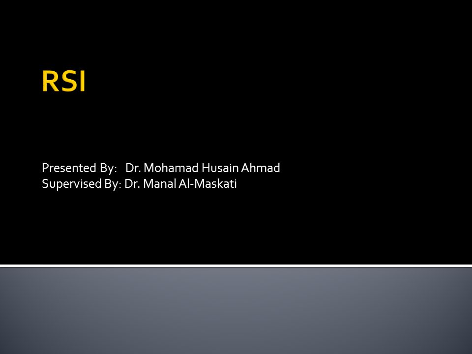 RSI Presented By: Dr. Mohamad Husain Ahmad