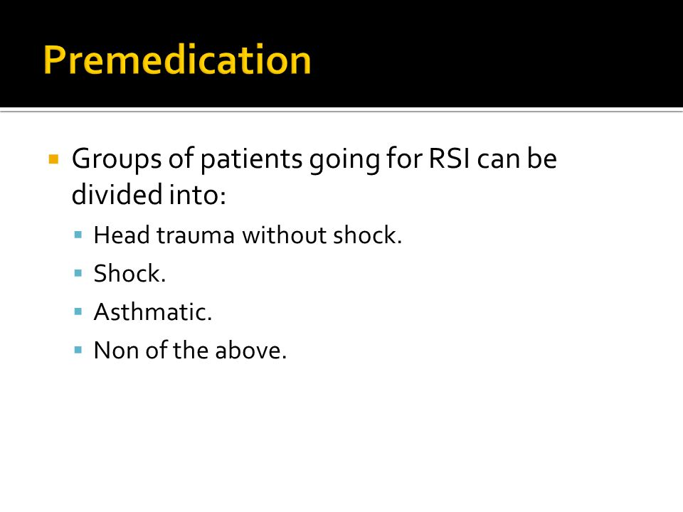 Premedication Groups of patients going for RSI can be divided into: