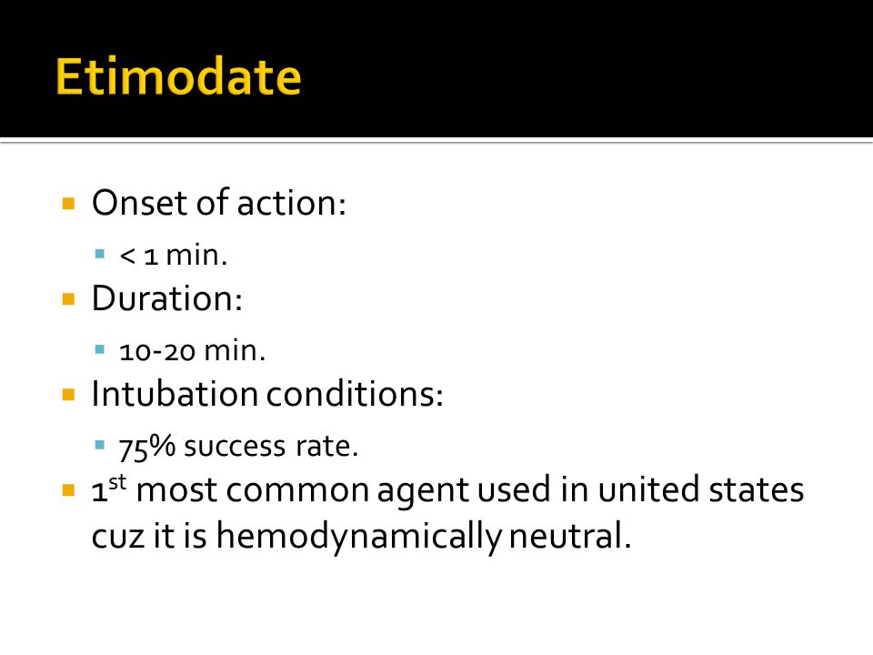 Etimodate Onset of action: Duration: Intubation conditions:
