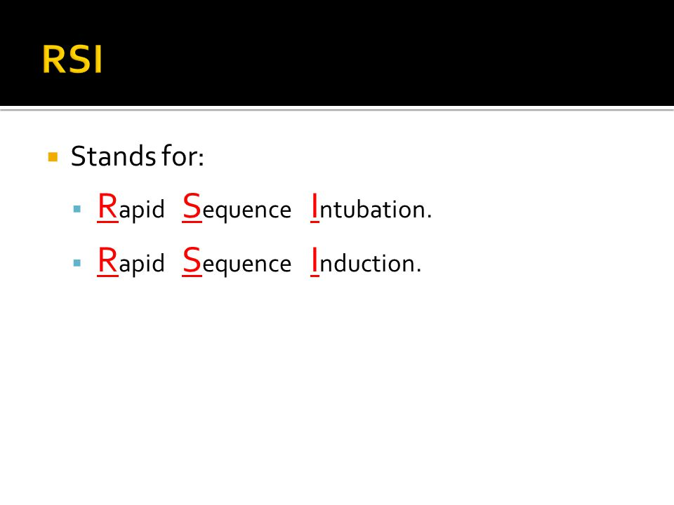 RSI Stands for: Rapid Sequence Intubation. Rapid Sequence Induction.