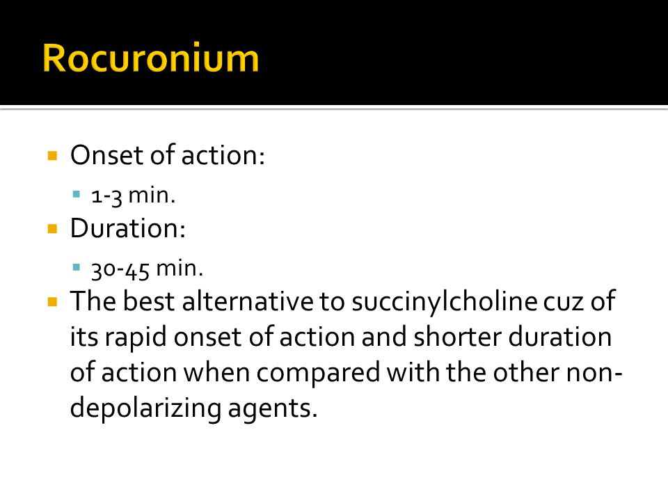 Rocuronium Onset of action: Duration:
