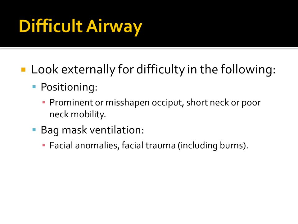 Difficult Airway Look externally for difficulty in the following: