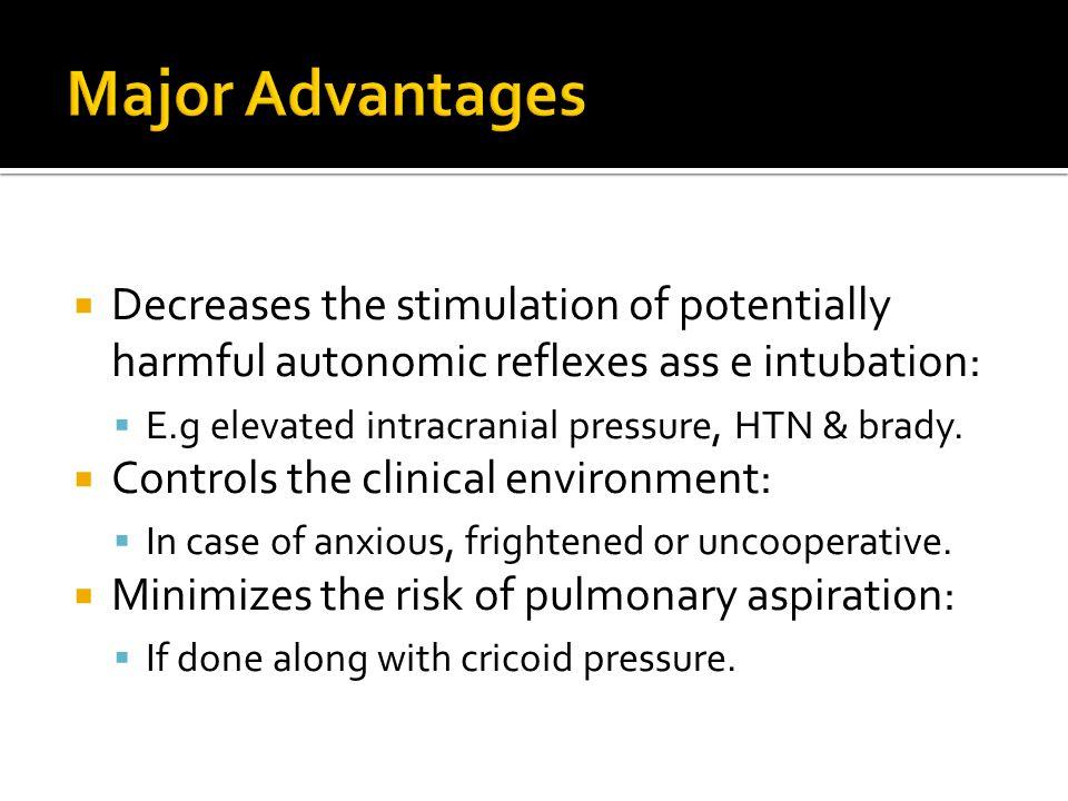 Major Advantages Decreases the stimulation of potentially harmful autonomic reflexes ass e intubation: