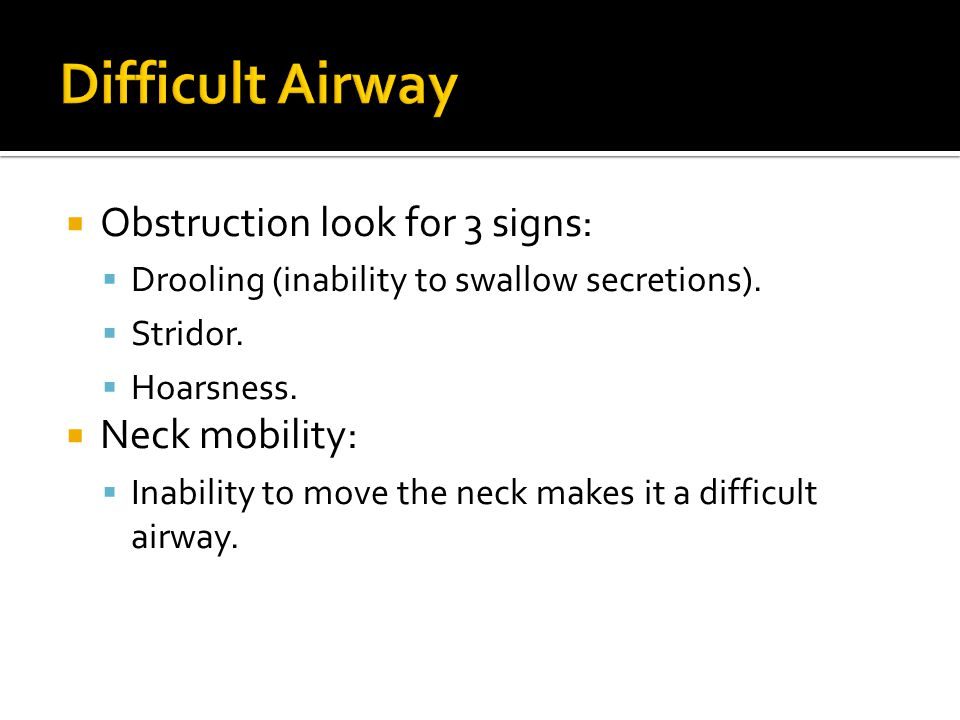 Difficult Airway Obstruction look for 3 signs: Neck mobility: