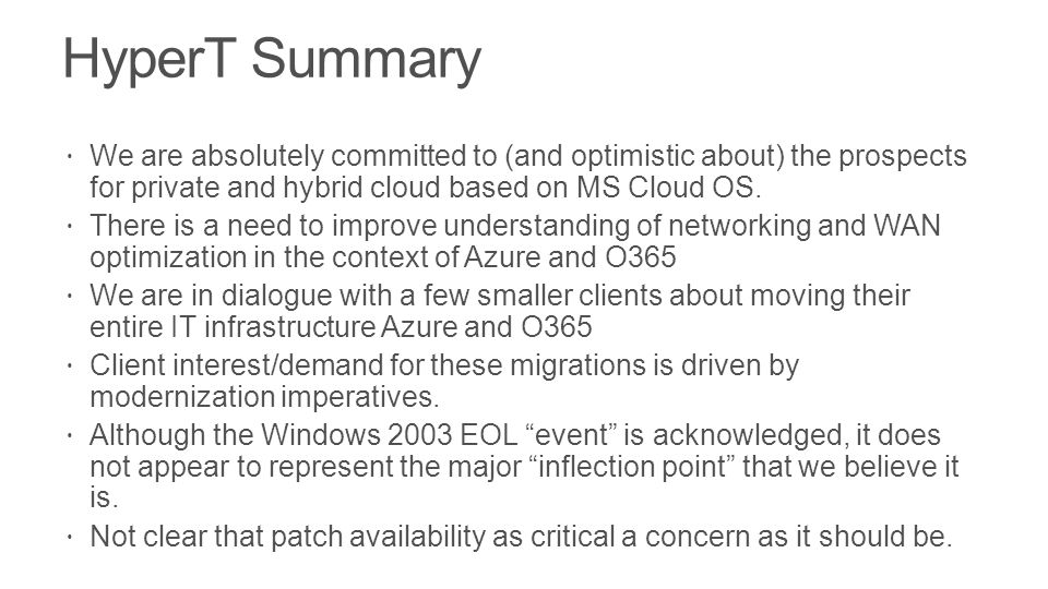 HyperT Summary We are absolutely committed to (and optimistic about) the prospects for private and hybrid cloud based on MS Cloud OS.