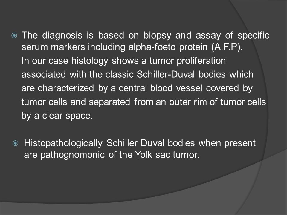 The diagnosis is based on biopsy and assay of specific serum markers including alpha-foeto protein (A.F.P).
